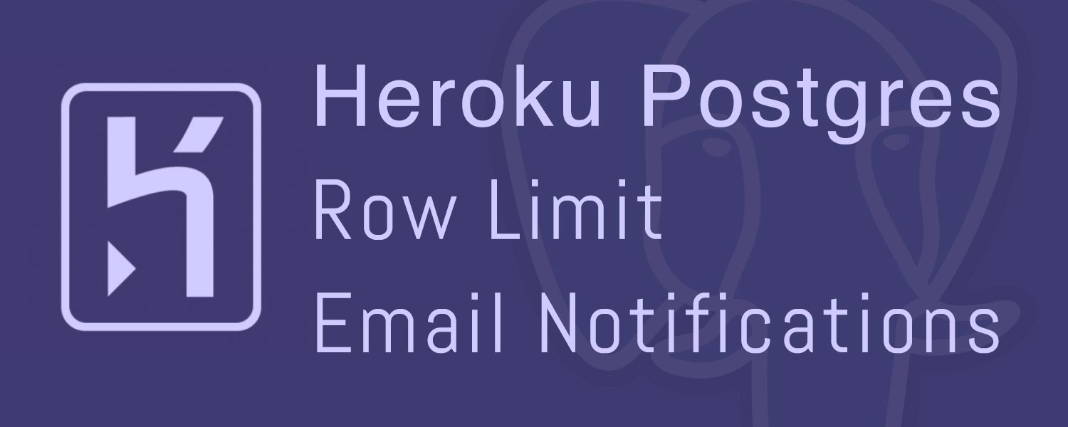 Heroku Postgres Row Limit Email Notifications